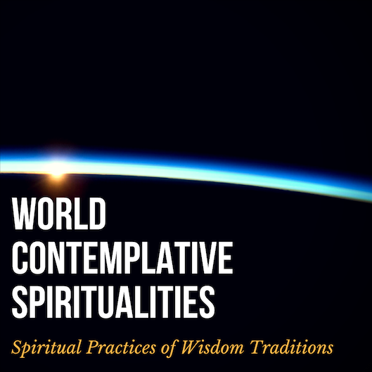 World Contemplative Spiritualities: Spiritual Practices of Wisdom Traditions
